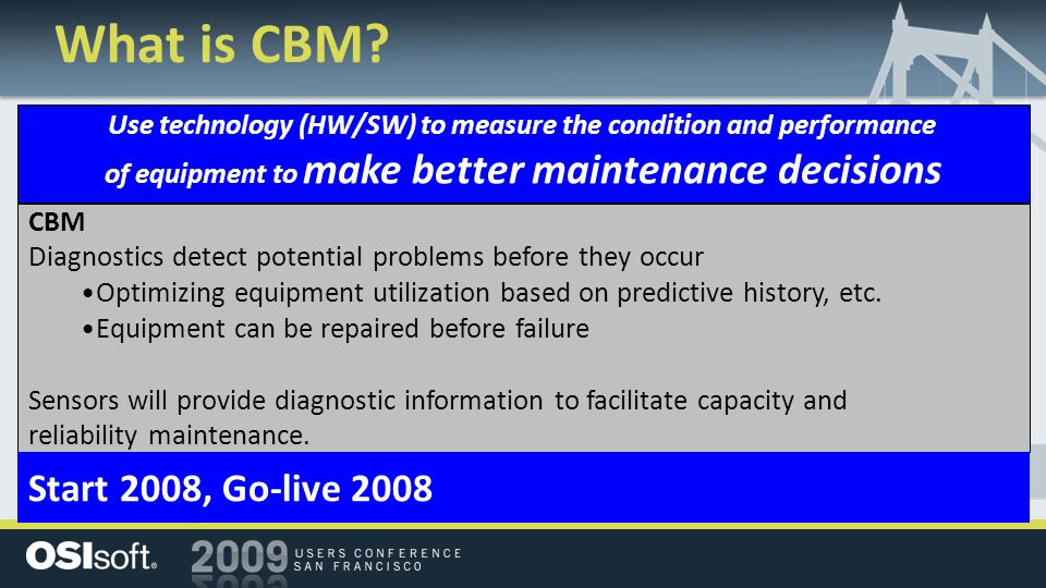CBM Diagnostics detect potential problems before they occur Optimizing equipment utilization based on predictive history, etc. Equipment can be repair
