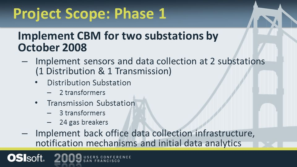 How PI Is Used for a CIM Model Server Utilize PI capability to create a structure (model) for PI tags and – Module Database – Analysis Framework The structure allows tag data to be put into a meaningful context In Phase 1, the model is quite simple - a subset of the IEC 61970 Common Information Model Phase 2 includes a more complete model to allow CBM data to be accessed within a variety of contexts