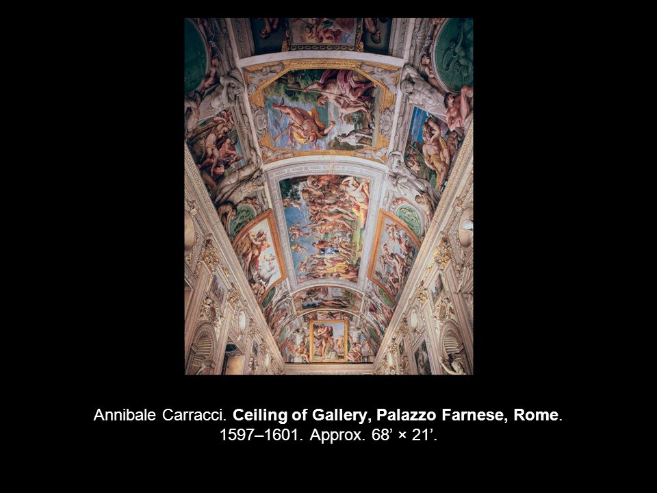 Annibale Carracci. Ceiling of Gallery, Palazzo Farnese, Rome. 1597–1601. Approx. 68' × 21'.