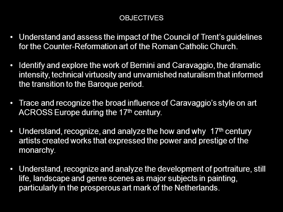 Understand and assess the impact of the Council of Trent's guidelines for the Counter-Reformation art of the Roman Catholic Church. Identify and explo