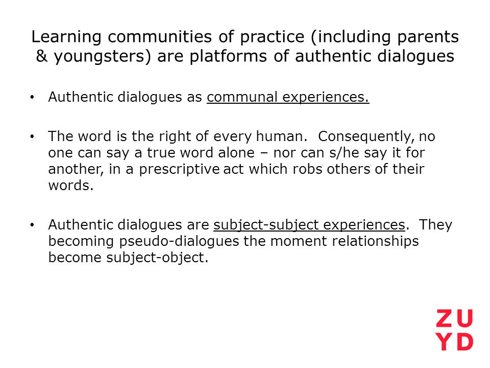 Learning communities of practice (including parents & youngsters) are platforms of authentic dialogues Authentic dialogues as communal experiences. Th