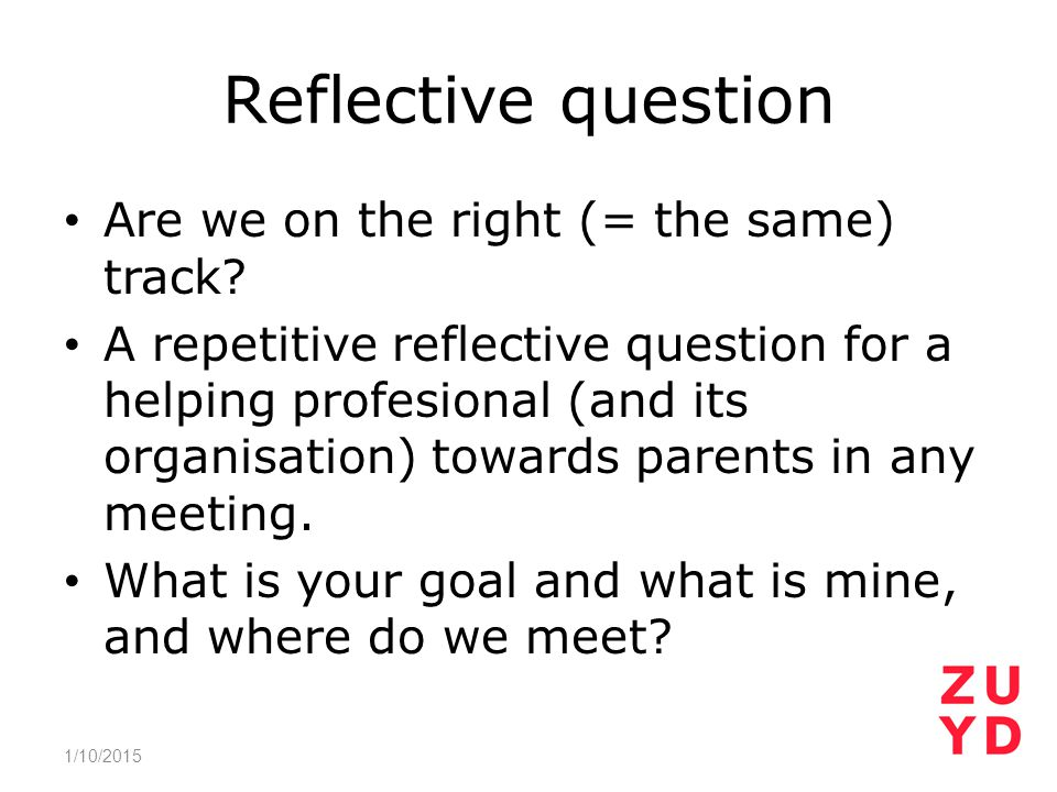 Reflective question Are we on the right (= the same) track? A repetitive reflective question for a helping profesional (and its organisation) towards