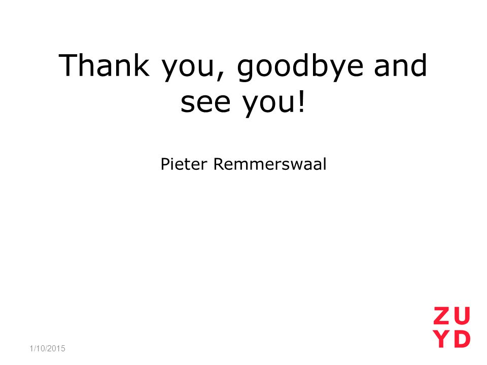 Thank you, goodbye and see you! Pieter Remmerswaal 1/10/2015