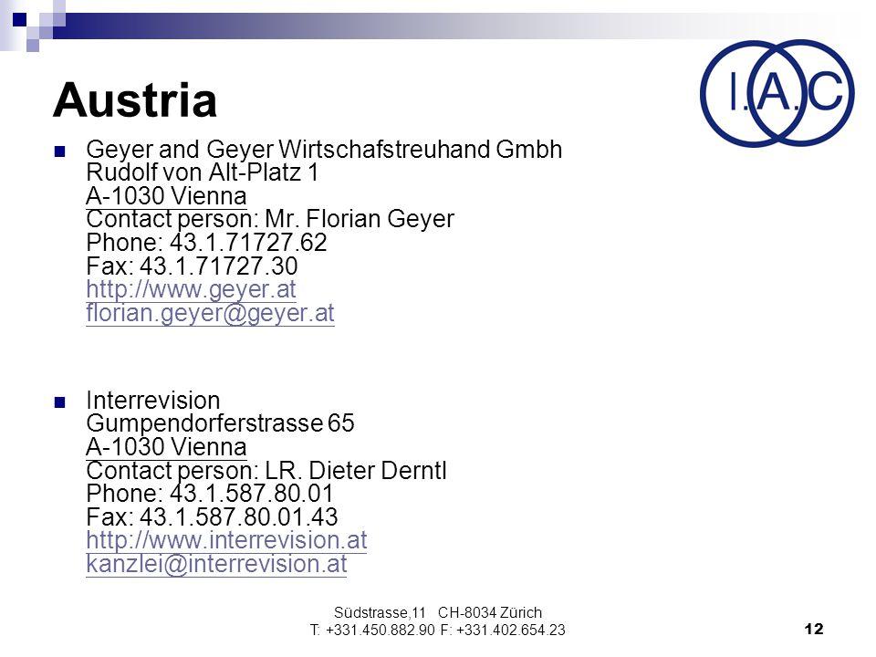 Südstrasse,11 CH-8034 Zürich T: +331.450.882.90 F: +331.402.654.2312 Austria Geyer and Geyer Wirtschafstreuhand Gmbh Rudolf von Alt-Platz 1 A-1030 Vienna Contact person: Mr.