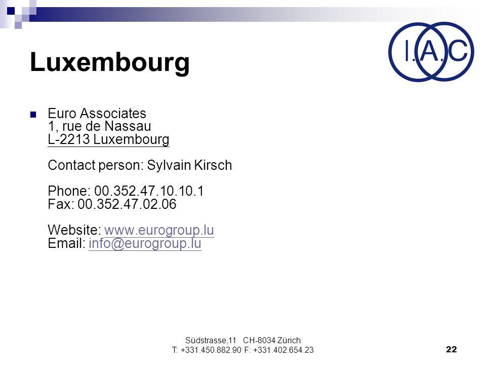 Südstrasse,11 CH-8034 Zürich T: +331.450.882.90 F: +331.402.654.2322 Luxembourg Euro Associates 1, rue de Nassau L-2213 Luxembourg Contact person: Sylvain Kirsch Phone: 00.352.47.10.10.1 Fax: 00.352.47.02.06 Website: www.eurogroup.lu Email: info@eurogroup.luwww.eurogroup.luinfo@eurogroup.lu