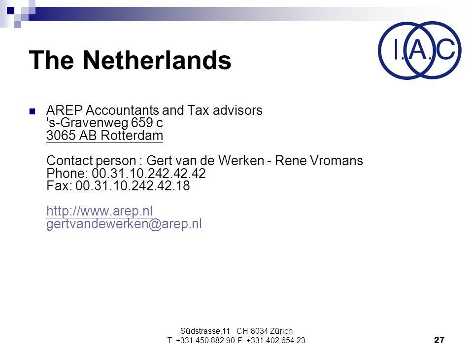 Südstrasse,11 CH-8034 Zürich T: +331.450.882.90 F: +331.402.654.2327 The Netherlands AREP Accountants and Tax advisors s-Gravenweg 659 c 3065 AB Rotterdam Contact person : Gert van de Werken - Rene Vromans Phone: 00.31.10.242.42.42 Fax: 00.31.10.242.42.18 http://www.arep.nl gertvandewerken@arep.nl http://www.arep.nl gertvandewerken@arep.nl