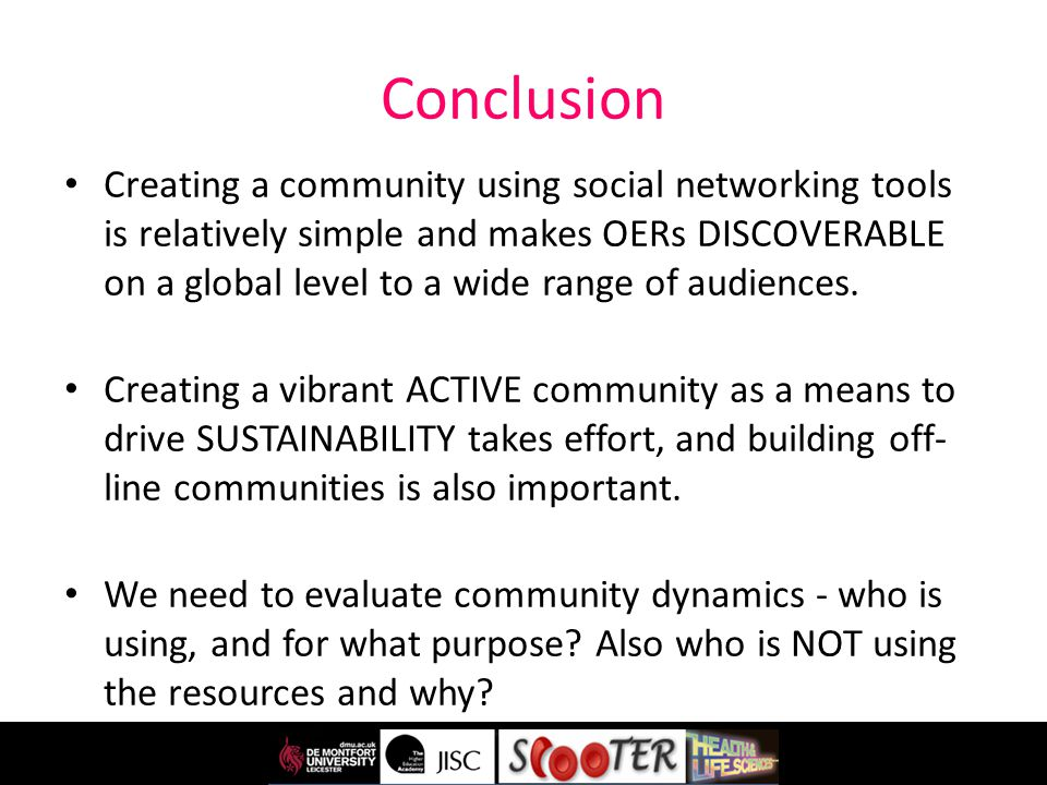 Conclusion Creating a community using social networking tools is relatively simple and makes OERs DISCOVERABLE on a global level to a wide range of audiences.