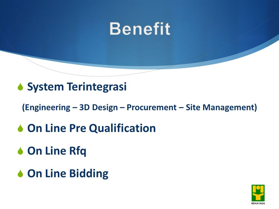  System Terintegrasi (Engineering – 3D Design – Procurement – Site Management)  On Line Pre Qualification  On Line Rfq  On Line Bidding