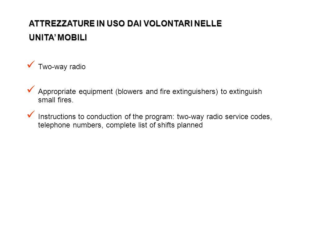 ATTREZZATURE IN USO DAI VOLONTARI NELLE UNITA' MOBILI Two-way radio Appropriate equipment (blowers and fire extinguishers) to extinguish small fires.