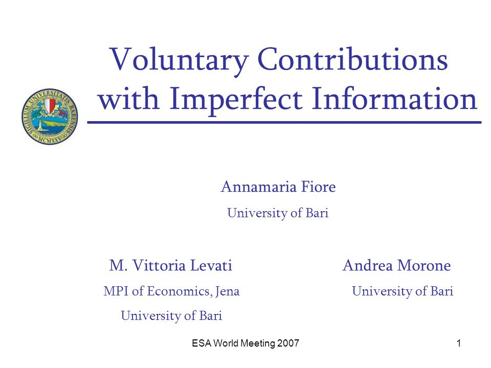 ESA World Meeting 20071 Voluntary Contributions with Imperfect Information Annamaria Fiore University of Bari M.