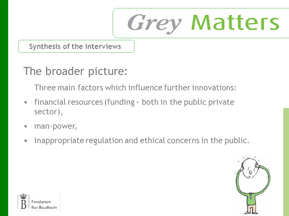 The broader picture: Three main factors which influence further innovations: financial resources (funding – both in the public private sector), man-power, inappropriate regulation and ethical concerns in the public.