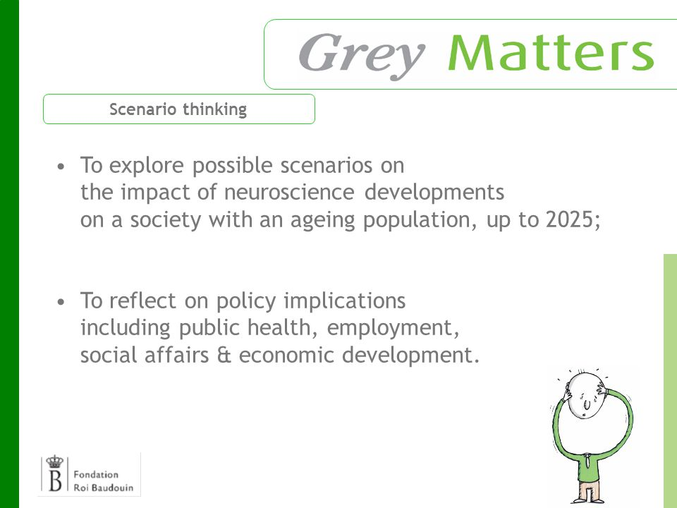 To explore possible scenarios on the impact of neuroscience developments on a society with an ageing population, up to 2025; To reflect on policy implications including public health, employment, social affairs & economic development.