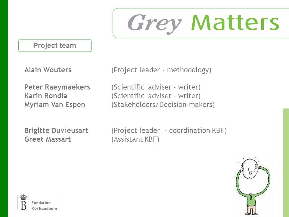 Project team Alain Wouters(Project leader - methodology) Peter Raeymaekers(Scientific adviser - writer) Karin Rondia(Scientific adviser - writer) Myriam Van Espen(Stakeholders/Decision-makers) Brigitte Duvieusart (Project leader - coordination KBF) Greet Massart (Assistant KBF)