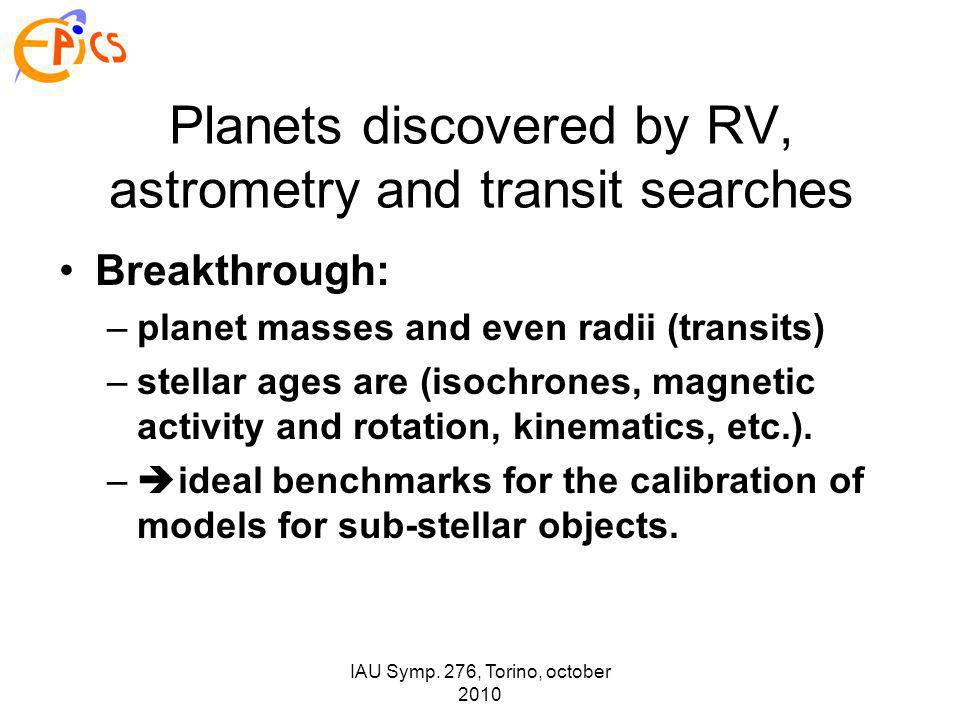 IAU Symp. 276, Torino, october 2010 Planets discovered by RV, astrometry and transit searches Breakthrough: –planet masses and even radii (transits) –