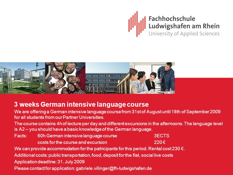 3 weeks German intensive language course We are offering a German intensive language course from 31st of August until 18th of September 2009 for all students from our Partner Universities.