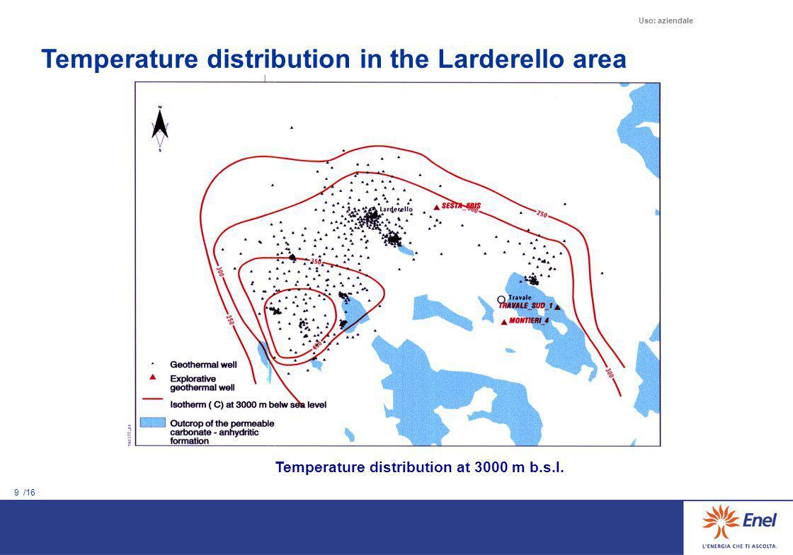 9 /16 Uso: aziendale Temperature distribution at 3000 m b.s.l. Temperature distribution in the Larderello area