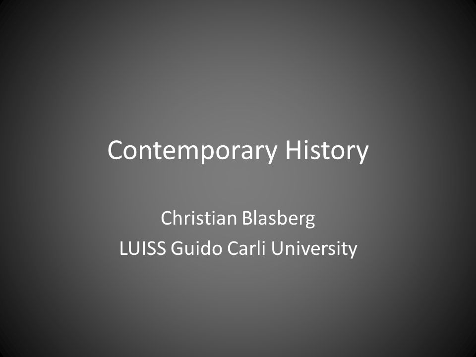 Contemporary History Christian Blasberg LUISS Guido Carli University