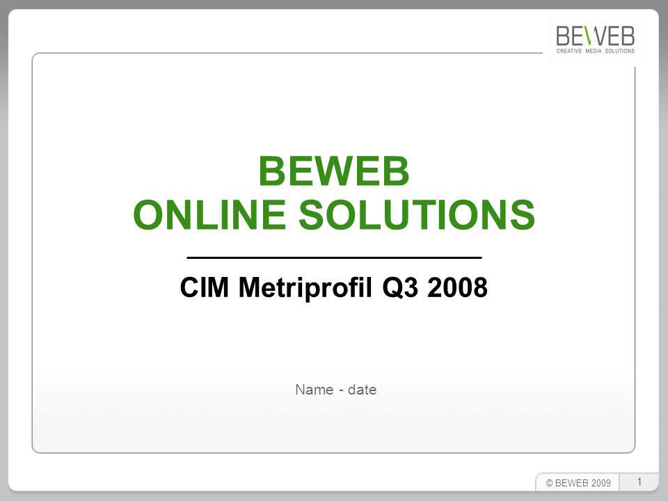 BEWEB Online Solutions (Metriprofil Q3 2008 learnings, February 2009) Xquis.be Xquis is extremly selective on :  25 – 29 & 40 – 54 y.o.