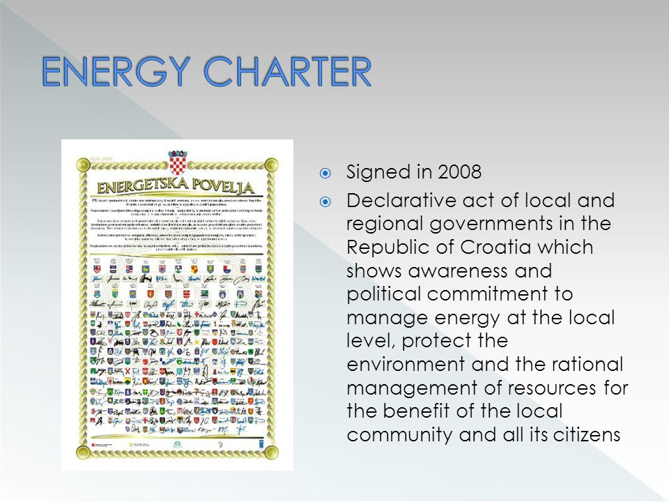  Signed in 2008  Declarative act of local and regional governments in the Republic of Croatia which shows awareness and political commitment to manage energy at the local level, protect the environment and the rational management of resources for the benefit of the local community and all its citizens