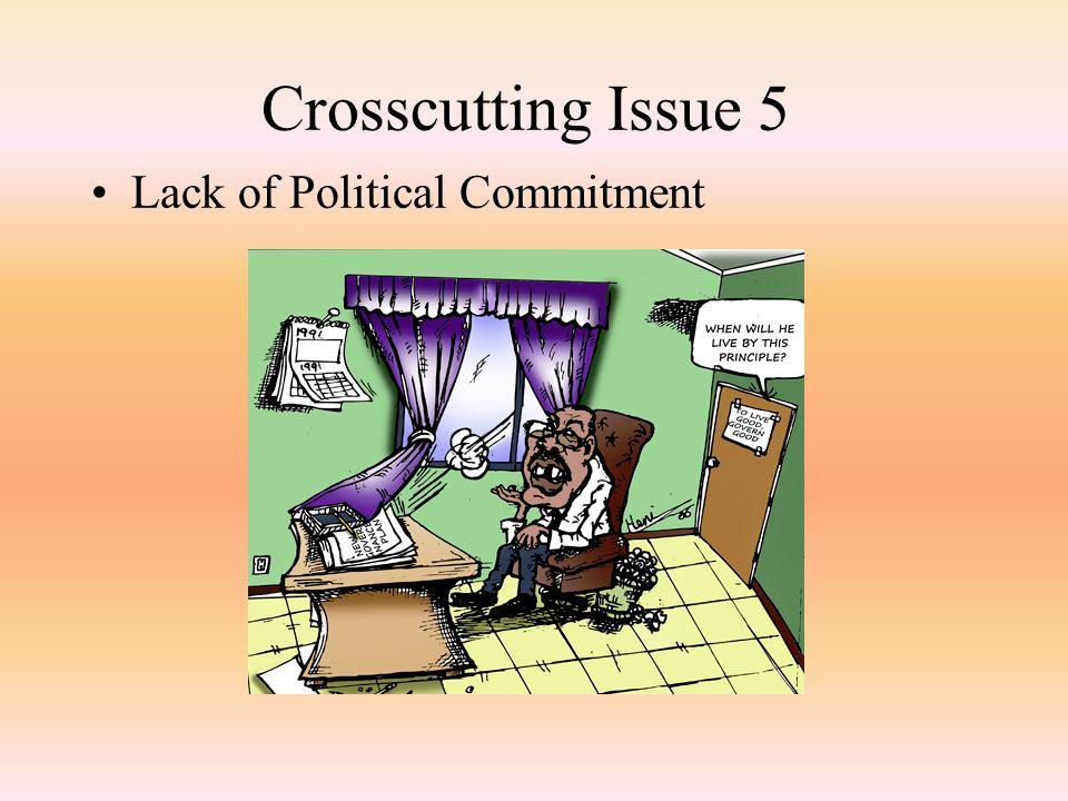 Crosscutting Issue 5 Lack of Political Commitment