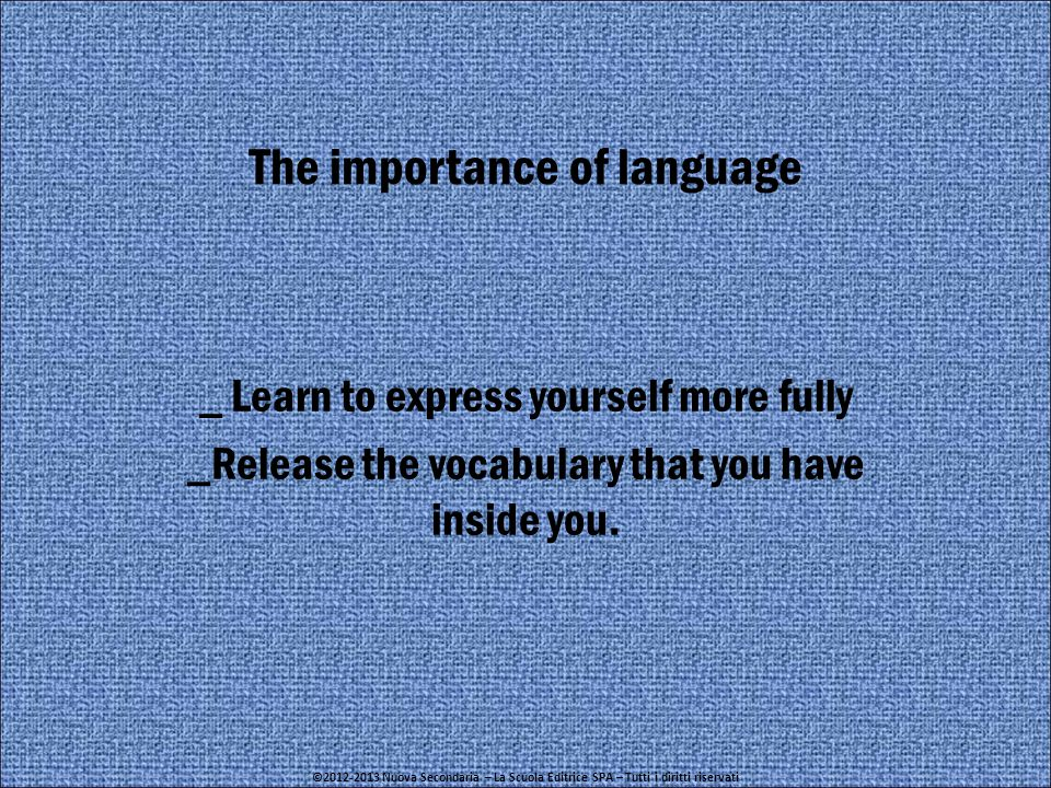 The importance of language _ Learn to express yourself more fully _Release the vocabulary that you have inside you.