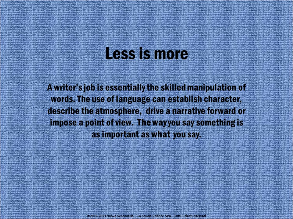 Less is more A writer's job is essentially the skilled manipulation of words.