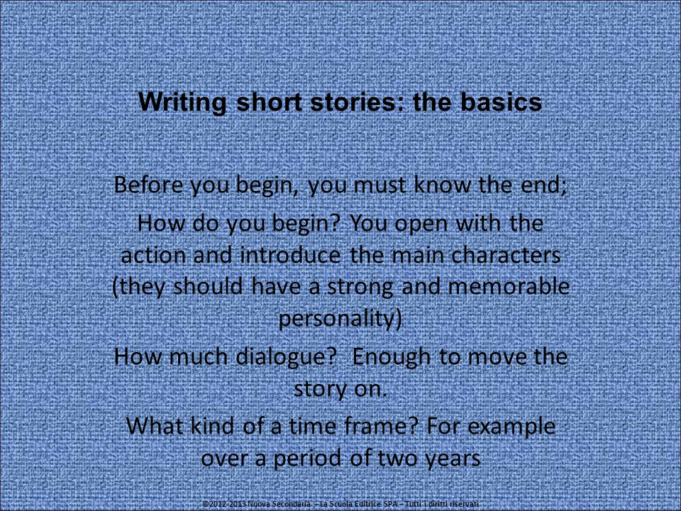 Writing short stories: the basics Before you begin, you must know the end; How do you begin.