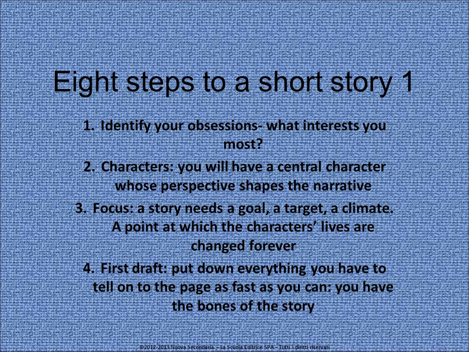 Eight steps to a short story 1 1.Identify your obsessions- what interests you most.