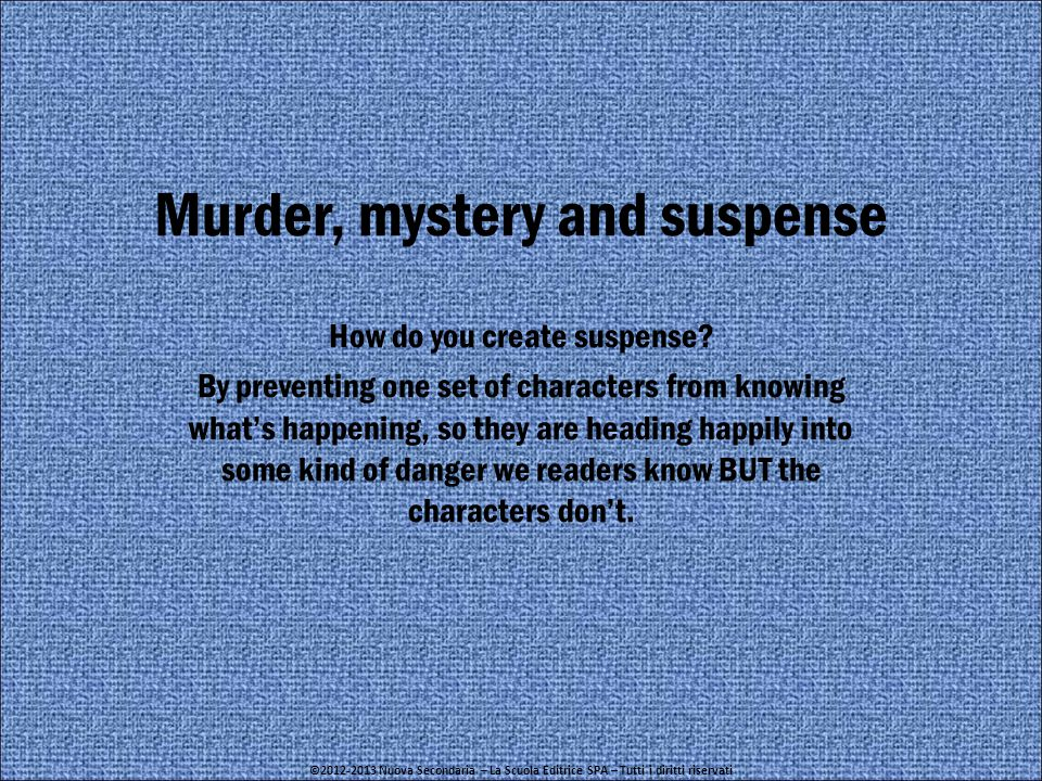 Murder, mystery and suspense How do you create suspense.