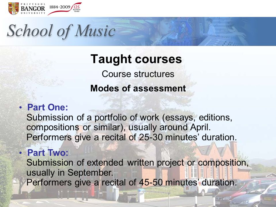 Taught courses Course structures Modes of assessment Part One: Submission of a portfolio of work (essays, editions, compositions or similar), usually around April.