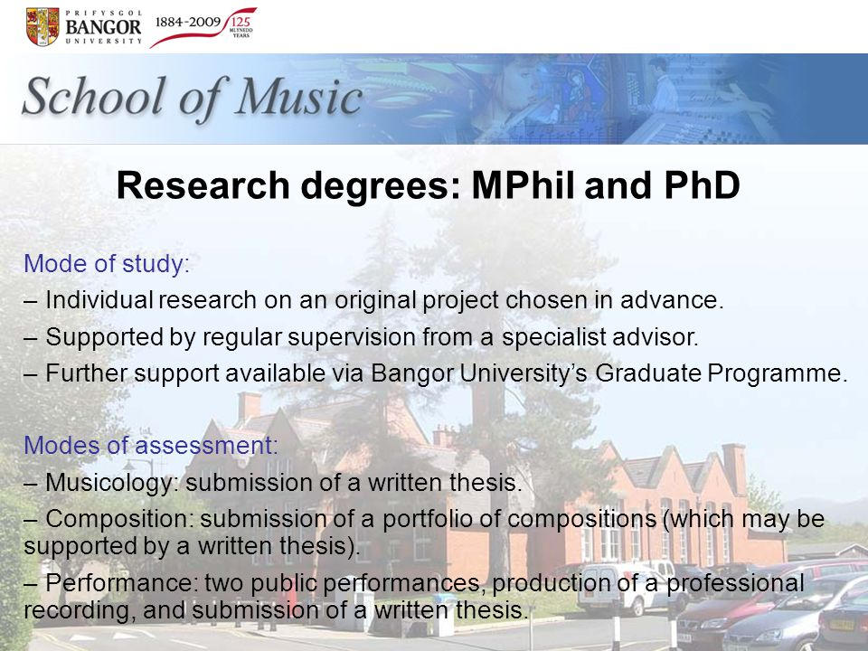 Research degrees: MPhil and PhD Mode of study: – Individual research on an original project chosen in advance.