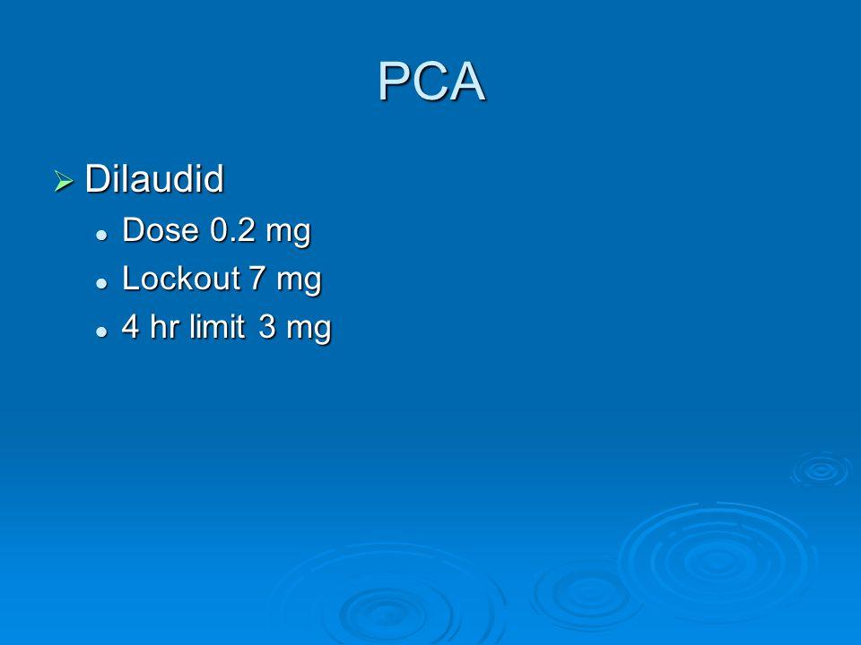 PCA  Dilaudid Dose 0.2 mg Dose 0.2 mg Lockout 7 mg Lockout 7 mg 4 hr limit 3 mg 4 hr limit 3 mg
