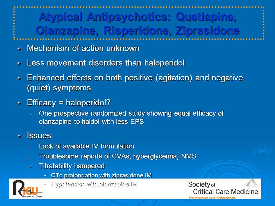 Atypical Antipsychotics: Quetiapine, Olanzapine, Risperidone, Ziprasidone Mechanism of action unknown Less movement disorders than haloperidol Enhance