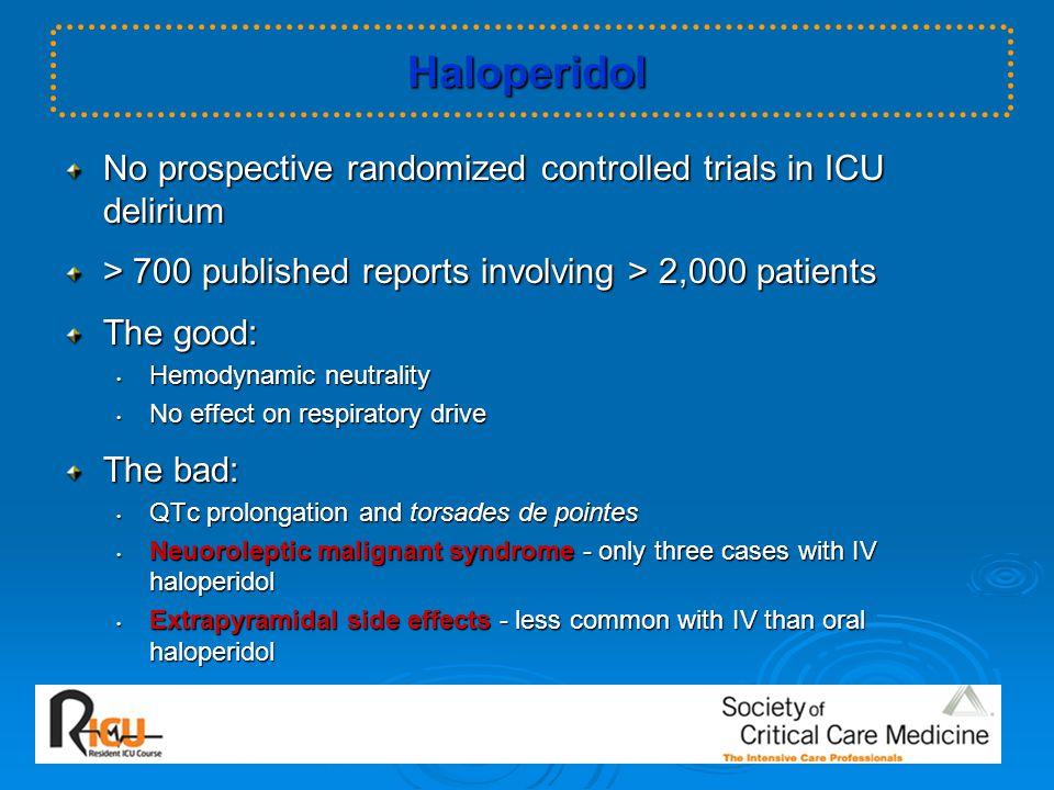 Haloperidol No prospective randomized controlled trials in ICU delirium > 700 published reports involving > 2,000 patients The good: Hemodynamic neutr