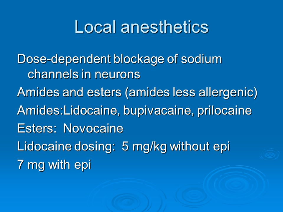 Local anesthetics Dose-dependent blockage of sodium channels in neurons Amides and esters (amides less allergenic) Amides:Lidocaine, bupivacaine, pril
