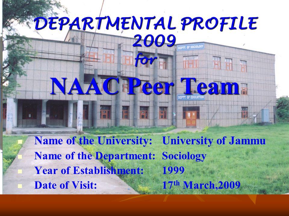 DEPARTMENTAL PROFILE 2009 for NAAC Peer Team Name of the University:University of Jammu Name of the Department:Sociology Year of Establishment:1999 Da