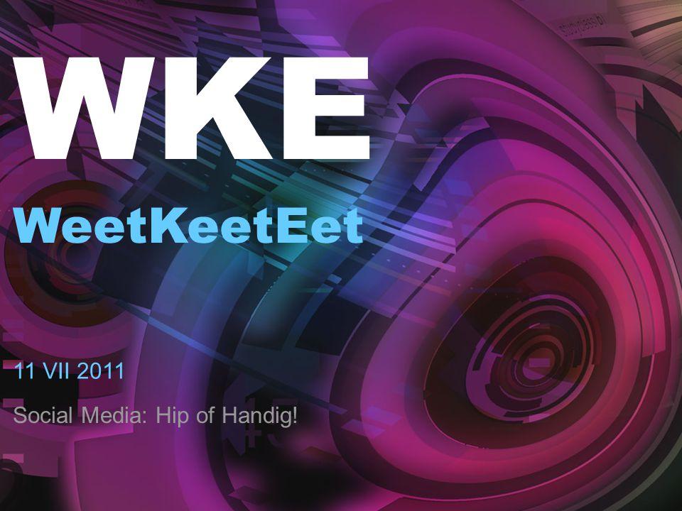 WKE WeetKeetEet Social Media: Hip of Handig! 11 VII 2011