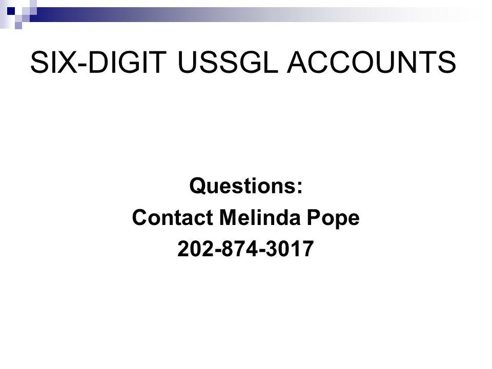 SIX-DIGIT USSGL ACCOUNTS Questions: Contact Melinda Pope 202-874-3017