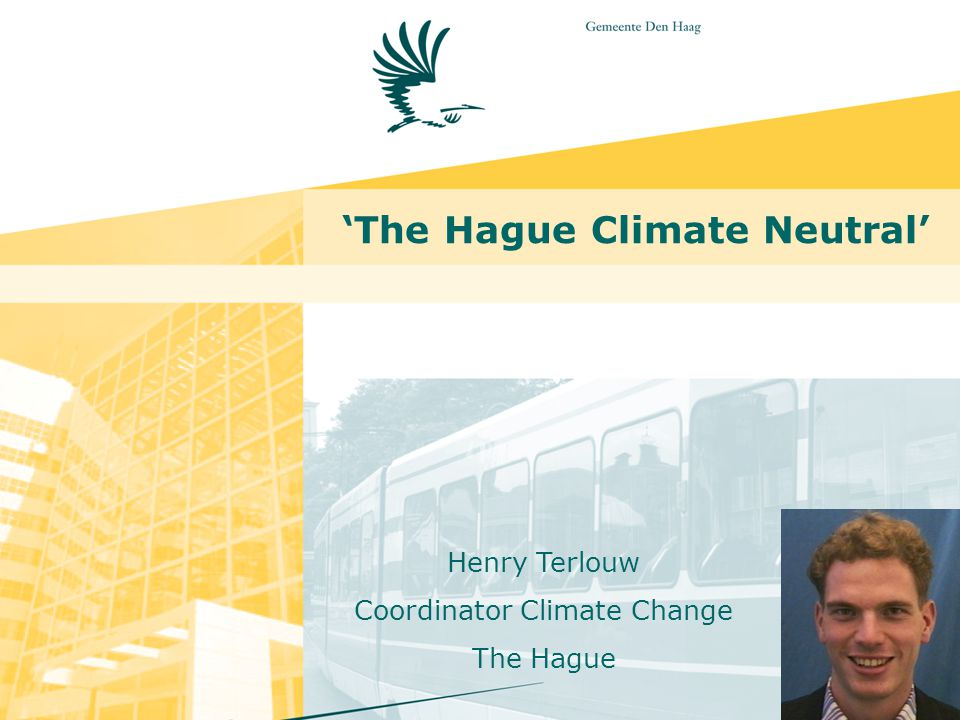 'The Hague Climate Neutral' Henry Terlouw Coordinator Climate Change The Hague