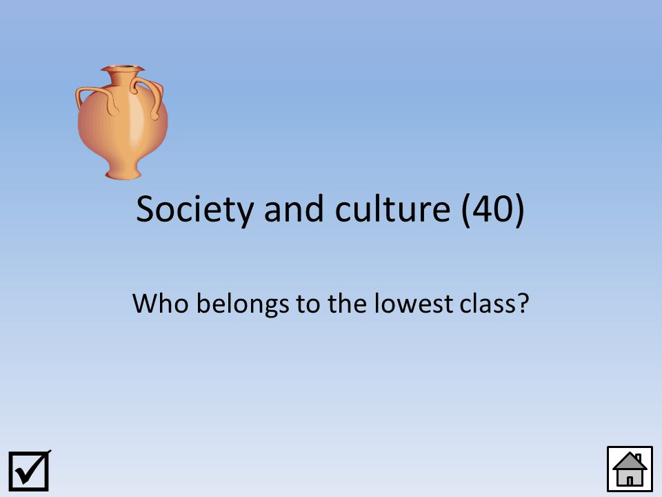 Society and culture (20) There are different social groups in the Roman society. 