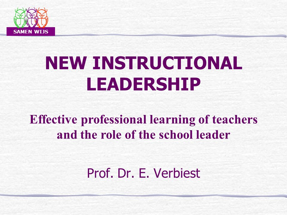 SAMEN WIJS OUTLINE SEPTEMBER 2010ENIRDELM2  Three concepts of effective school leadership  Integration  New instructional leadership  Effective professional learning  Functions of instructional leadership