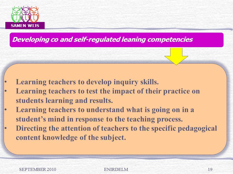 SAMEN WIJS SEPTEMBER 2010ENIRDELM19 SEPTEMBER 2010ENIRDELM19 Learning teachers to develop inquiry skills.