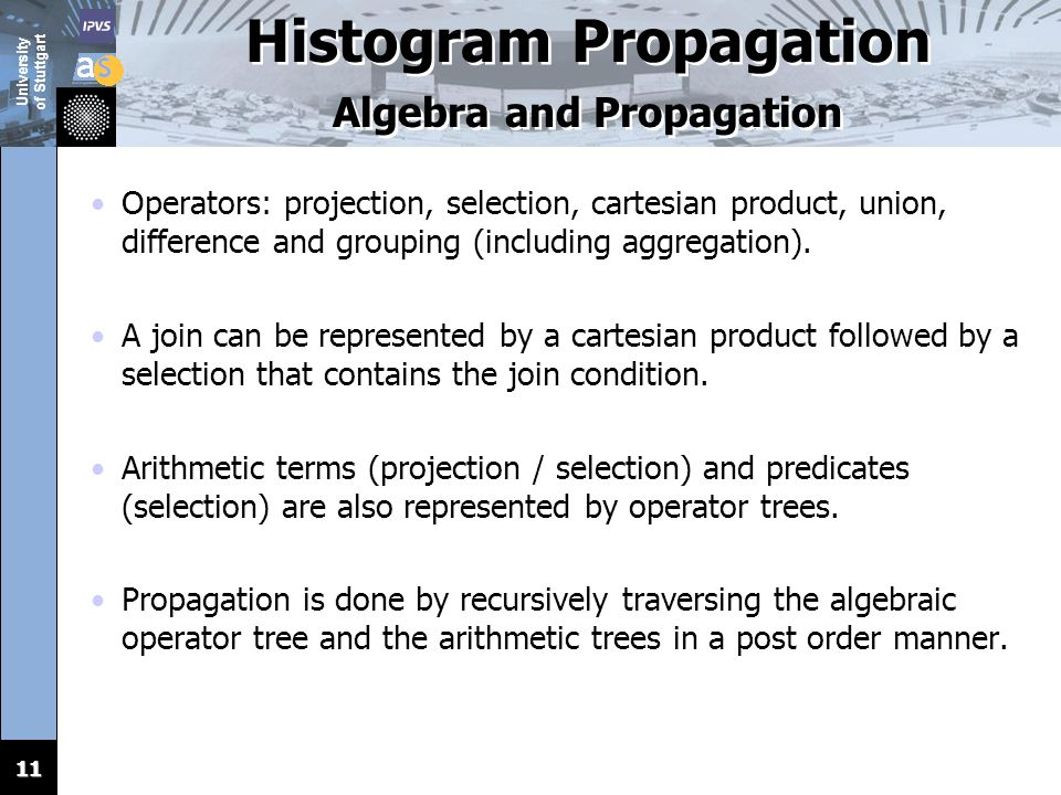 University of Stuttgart 11 Histogram Propagation Algebra and Propagation Operators: projection, selection, cartesian product, union, difference and gr