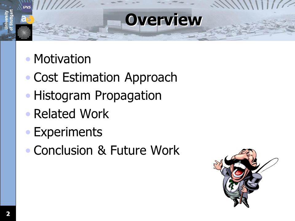 2 Overview Motivation Cost Estimation Approach Histogram Propagation Related Work Experiments Conclusion & Future Work