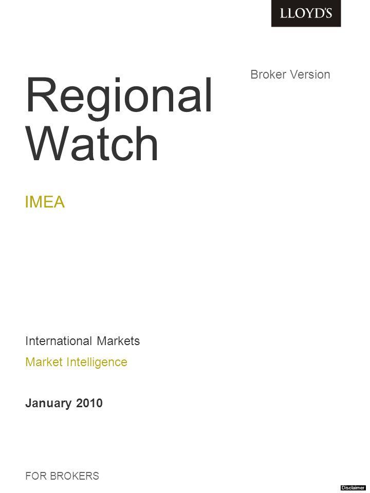 Regional Watch IMEA FOR BROKERS International Markets Market Intelligence January 2010 Broker Version Disclaimer