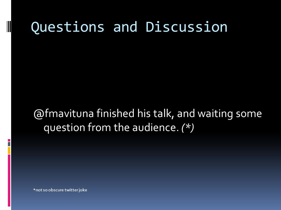Questions and Discussion @fmavituna finished his talk, and waiting some question from the audience.