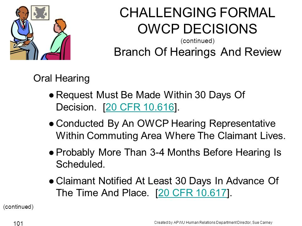 Created by APWU Human Relations Department Director, Sue Carney 101 CHALLENGING FORMAL OWCP DECISIONS (continued) Branch Of Hearings And Review Oral Hearing ●Request Must Be Made Within 30 Days Of Decision.