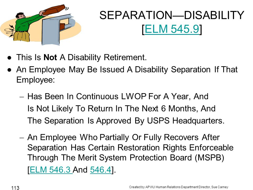 Created by APWU Human Relations Department Director, Sue Carney 113 SEPARATION—DISABILITY [ELM 545.9]ELM 545.9 ●This Is Not A Disability Retirement.