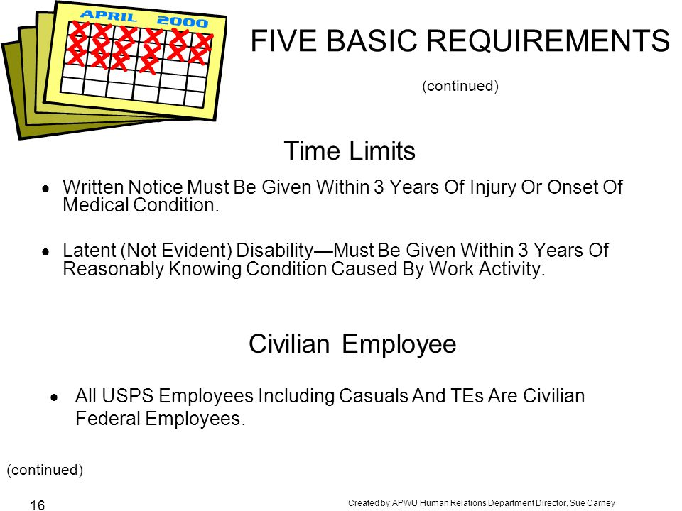 Created by APWU Human Relations Department Director, Sue Carney 16 FIVE BASIC REQUIREMENTS (continued)  Written Notice Must Be Given Within 3 Years Of Injury Or Onset Of Medical Condition.