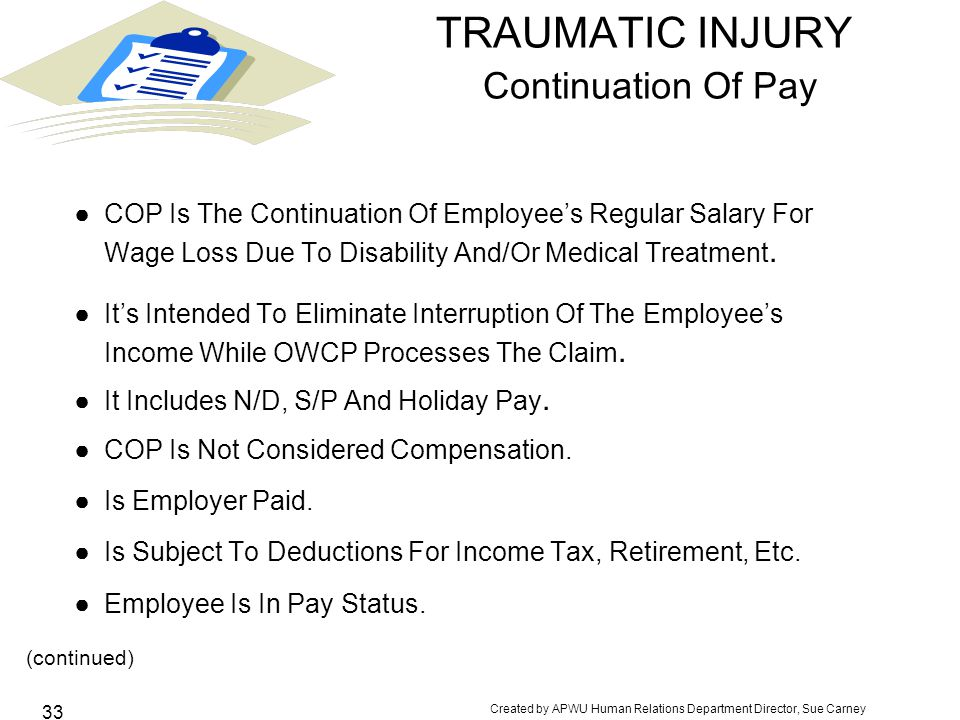 Created by APWU Human Relations Department Director, Sue Carney 33 TRAUMATIC INJURY Continuation Of Pay ●COP Is The Continuation Of Employee's Regular Salary For Wage Loss Due To Disability And/Or Medical Treatment.